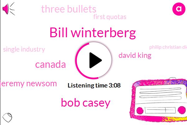 Bill Winterberg,Bob Casey,Canada,Jeremy Newsom,David King,Three Bullets,First Quotas,Single Industry,Philip Christian Die. Connor,ONE
