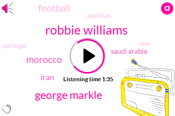 Robbie Williams,George Markle,Morocco,Iran,Saudi Arabia,Football,Paul Iraq,Portugal,Egypt,Liverpool,Russia