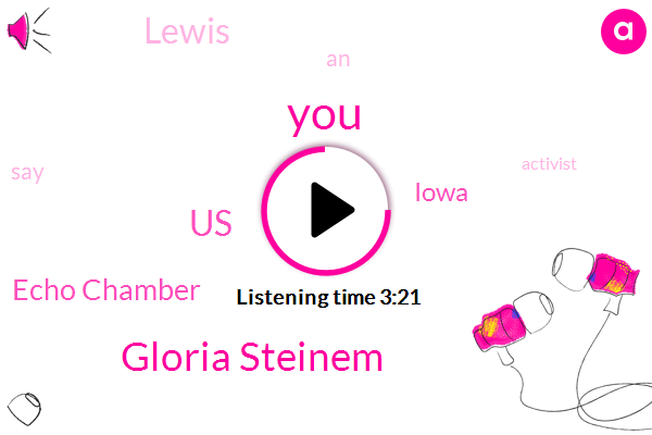 Gloria Steinem,United States,Echo Chamber,Iowa,Lewis