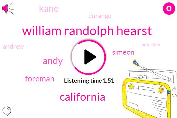 William Randolph Hearst,California,Foreman,Simeon,Kane,Andy,Durango,Andrew,Publisher,Colorado,Fifteen Seconds