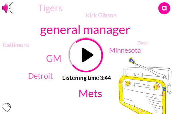 General Manager,Mets,GM,Detroit,Minnesota,Tigers,Kirk Gibson,Baltimore,Dave,Davey Johnson,Tiger,Jack Morrison,Tommy Jones