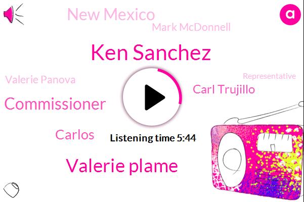 Ken Sanchez,Valerie Plame,Commissioner,Carlos,Carl Trujillo,New Mexico,Mark Mcdonnell,Valerie Panova,Representative,Valorous,Rio Rancho,Pat Line,Greg Home,State Rep,Santa Fe,Senate,Espanola,Senator,DC
