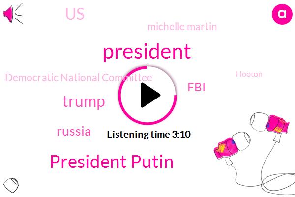 President Putin,President Trump,Donald Trump,Russia,FBI,United States,Michelle Martin,Democratic National Committee,Hooton,White House,Press Secretary,U._S.,Sarah Sanders,Chancellor,Twenty Four Hours,Two Hour