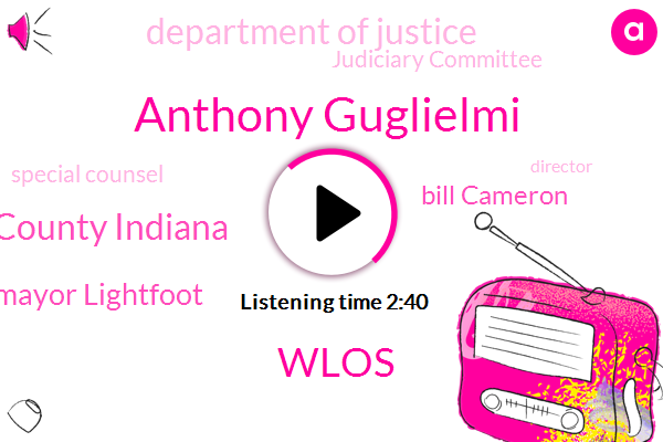 Anthony Guglielmi,Wlos,Lake County Indiana,Mayor Lightfoot,Bill Cameron,Department Of Justice,Judiciary Committee,Special Counsel,Director,FBI,Congress,Torrance Janet,Lansing,Chicago,Michael Toscana,Jerry Nadler,Chairman,Moller