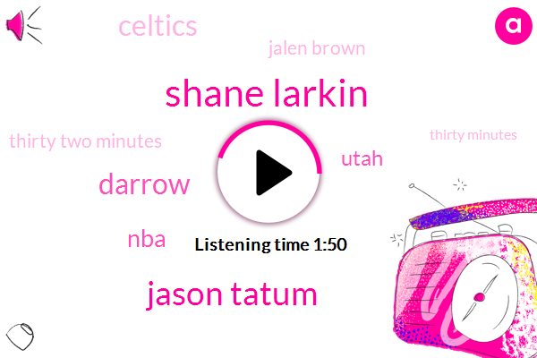 Shane Larkin,Jason Tatum,Darrow,NBA,Utah,Celtics,Jalen Brown,Thirty Two Minutes,Thirty Minutes,Thirty Four Minutes,Four Hours