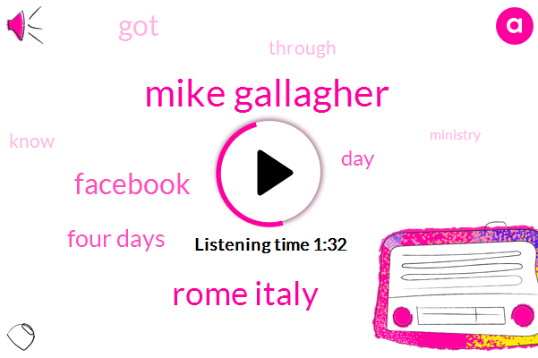 Mike Gallagher,Rome Italy,Facebook,Four Days