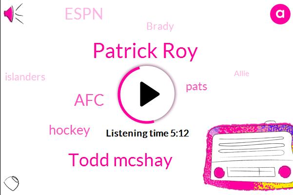 Patrick Roy,Todd Mcshay,AFC,Hockey,Pats,Espn,Brady,Islanders,Allie,Dan Senator,Ron American,Chaka,NBA,STU,MVP,Mike,Tohru,JOE,Williams,Bishop