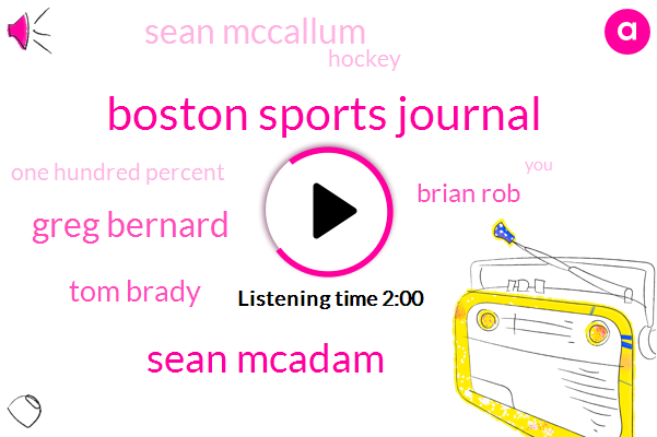 Boston Sports Journal,Sean Mcadam,Greg Bernard,Tom Brady,Brian Rob,Sean Mccallum,Hockey,One Hundred Percent