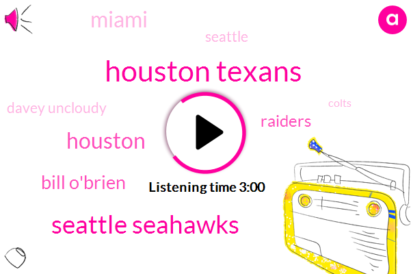 Houston Texans,Seattle Seahawks,Houston,Bill O'brien,Raiders,Miami,Seattle,Davey Uncloudy,Colts,Indianapolis,General Manager,Texas,A._F._C.,Jacoby,Clinton,N._F._C.,Andrew,Forty Forty Eight Seventy Two Hours