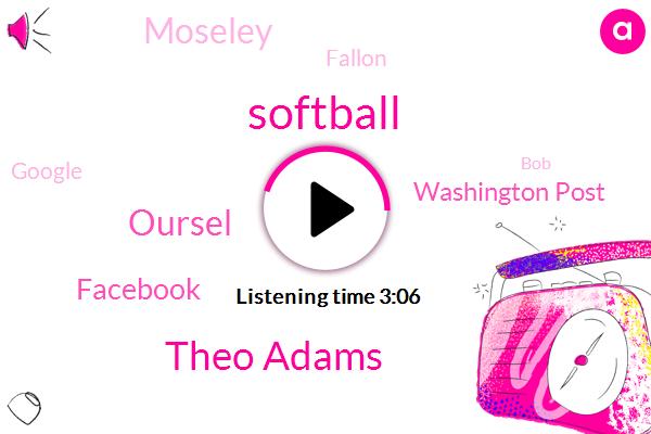 Softball,Theo Adams,Oursel,Facebook,Washington Post,Moseley,Fallon,Google,BOB,Laura,Larry,RAY,Sienna Bat,Justice Department,Nasa,Twenty Years,Twenty Six Years