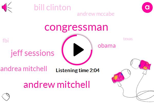 Andrew Mitchell,Congressman,Jeff Sessions,Andrea Mitchell,Barack Obama,Bill Clinton,Andrew Mccabe,FBI,Texas