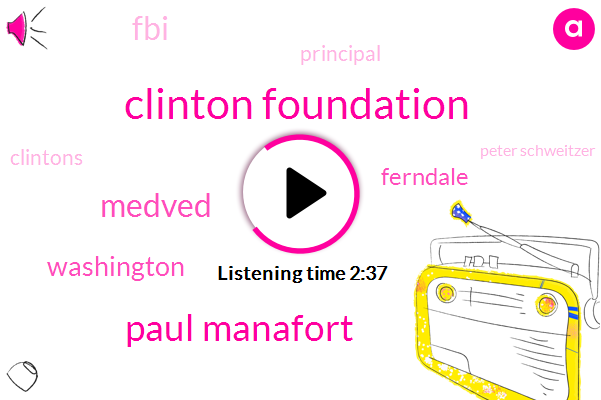 Clinton Foundation,Paul Manafort,Medved,Washington,Ferndale,FBI,Principal,Clintons,Peter Schweitzer,Greer,Charles De,Hillary Clinton,Meyer,House Arrest,George Pompidou,Steve Bannon,Campaign Manager,President Trump,Muller,Ten Months,Ten Million Dollars