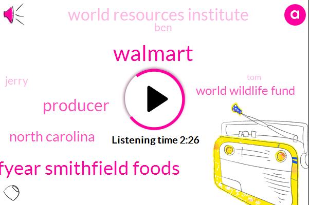 Walmart,Halfyear Smithfield Foods,Producer,North Carolina,World Wildlife Fund,World Resources Institute,BEN,Jerry,TOM,Alan Jr,Adam Davis,Unilever,25 Percent