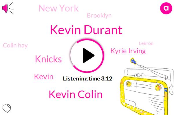 Kevin Durant,Kevin Colin,Knicks,Kevin,Kyrie Irving,New York,Brooklyn,Colin Hay,Lebron,Cavs,Toronto,Dismore Ning,James Dolan,ZAY,Hines,Kyri
