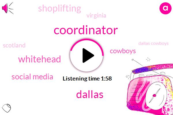 Coordinator,Dallas,Whitehead,Social Media,Cowboys,Shoplifting,Virginia,Scotland,Dallas Cowboys,MIT,Football,Jason Garrett,NFL,Espn,Reporter,Six Hundred Sixty Thousand Dollars,Five Months