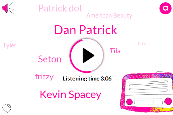 Dan Patrick,Kevin Spacey,Seton,Fritzy,Tila,Patrick Dot,American Beauty,Tyler,NFL,Five Years,Two Months,Two Years