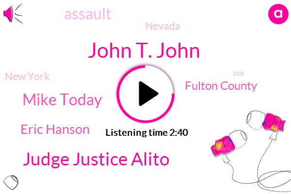 John T. John,Judge Justice Alito,Mike Today,Eric Hanson,Fulton County,Assault,Nevada,New York,TOE,Beebe,Brooklyn