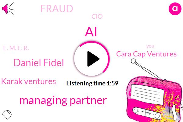 AI,Managing Partner,Daniel Fidel,Karak Ventures,Cara Cap Ventures,Fraud,CIO,E. M. E. R.