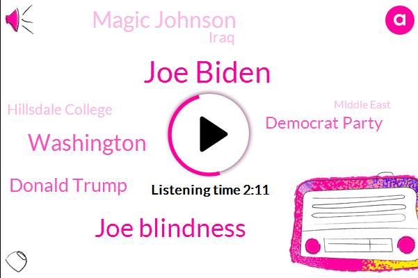 Joe Biden,Joe Blindness,Washington,Donald Trump,Democrat Party,Magic Johnson,Iraq,Hillsdale College,Middle East,Mr Kaul,Philadelphia,Barack Obama,Segregationists,President Trump,Mr. Producer