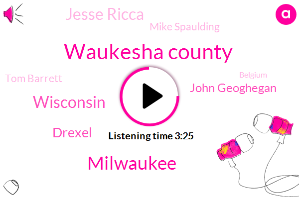 Waukesha County,Milwaukee,Wisconsin,Drexel,John Geoghegan,Jesse Ricca,Mike Spaulding,Tom Barrett,Belgium,Bob Shell,Wendy,Tony Ach,Operations Manager,Two Degrees,Seventeen Degrees,Thirty Minutes,Eleven Inches,Ten Inches
