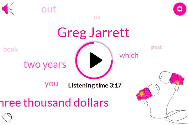 Greg Jarrett,Eighty Three Thousand Dollars,Two Years