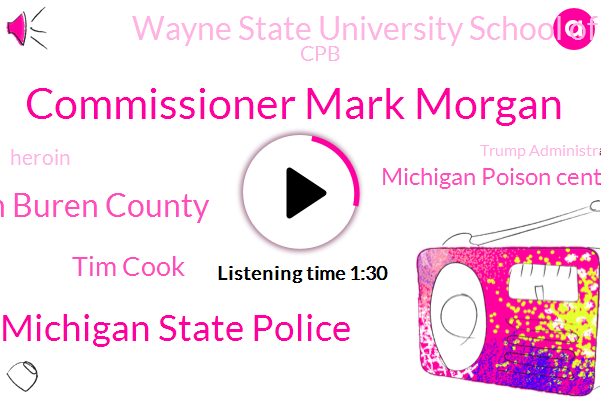 Commissioner Mark Morgan,Michigan State Police,Van Buren County,Tim Cook,Michigan Poison Center,Wayne State University School Of Medicine,CPB,Heroin,Trump Administration,Naloxone,Fentanyl,Morphine