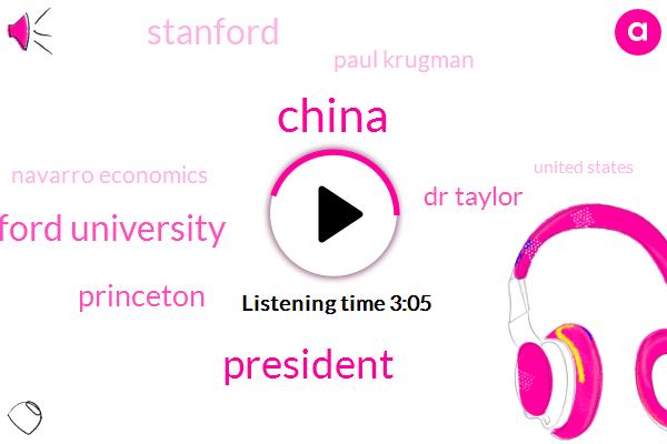 China,President Trump,John Taylor Stanford University,Princeton,Dr Taylor,Stanford,Paul Krugman,Navarro Economics,United States,Navarro,Mitch,Three Hundred Seventy Billion Dollars,Twelve Trillion Eight Hundred Percent,Hundred Billion Dollar,One Billion Dollars,Two Percent
