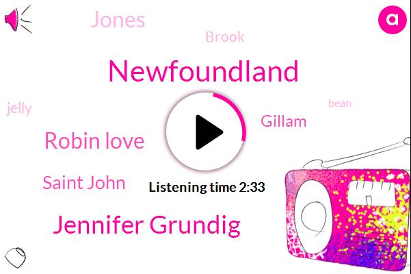 Newfoundland,Jennifer Grundig,Robin Love,Saint John,Gillam,Jones,CBC,Brook