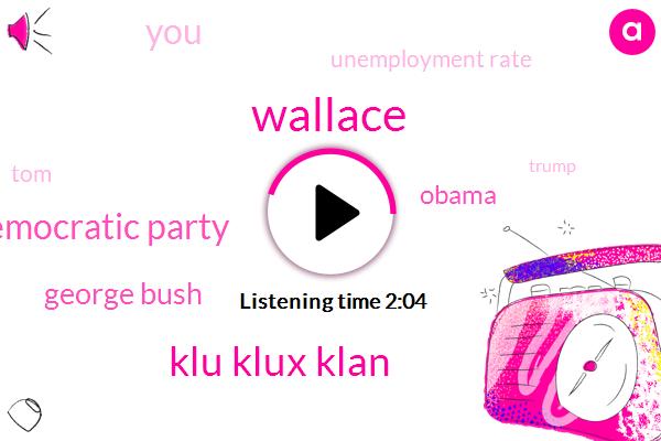 Wallace,Klu Klux Klan,Democratic Party,George Bush,Barack Obama,Unemployment Rate,TOM,Donald Trump,Reagan,Google,Lee L
