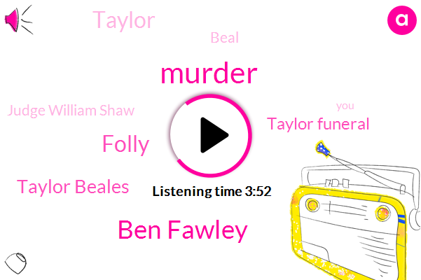 Murder,Ben Fawley,Folly,Taylor Beales,Taylor Funeral,Taylor,Beal,Judge William Shaw