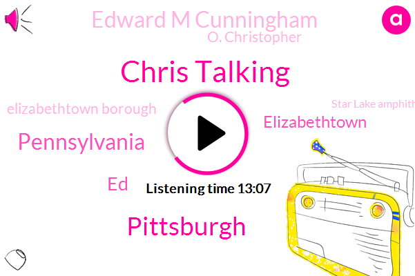 Chris Talking,Pittsburgh,Pennsylvania,ED,Elizabethtown,Edward M Cunningham,O. Christopher,Elizabethtown Borough,Star Lake Amphitheater,Hanover Township,Theft,Elizabeth Town,Senate,Official,Officer,Washington County,Business Owner