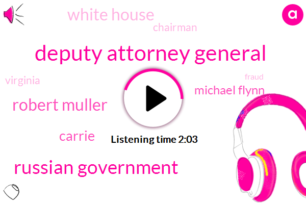 Deputy Attorney General,Russian Government,Robert Muller,Carrie,Michael Flynn,White House,Chairman,Virginia,Fraud,Paul Manafort,Partner,George Popadopoulos,Donald Trump,One Year