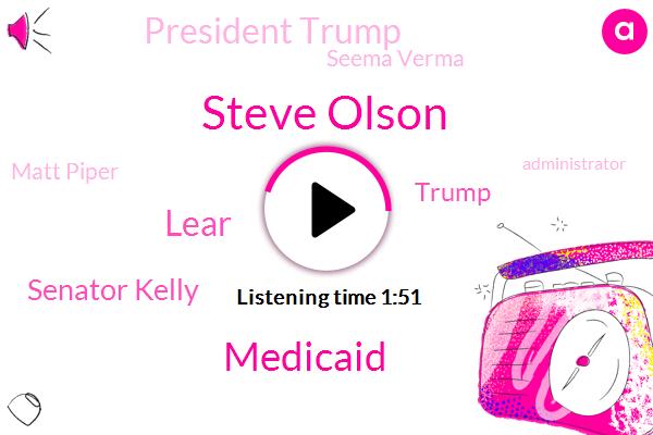 Steve Olson,Medicaid,Lear,Senator Kelly,President Trump,Donald Trump,Seema Verma,Matt Piper,Administrator,Twitter,Governor Brian,Doug Collins,Reporter,Social Media Company,Georgia,Maine