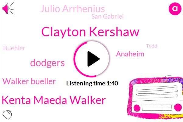 Clayton Kershaw,Kenta Maeda Walker,Dodgers,Walker Bueller,Anaheim,Julio Arrhenius,San Gabriel,Buehler,Mason,Ireland,Todd,Official,Twenty Fifth