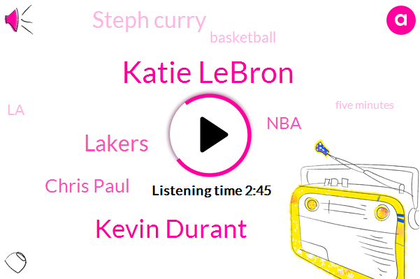 Katie Lebron,Kevin Durant,Lakers,Chris Paul,NBA,Steph Curry,Basketball,LA,Five Minutes,Fifty Years,Four Months