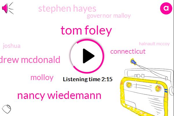Tom Foley,Nancy Wiedemann,Andrew Mcdonald,Molloy,Connecticut,Stephen Hayes,Governor Malloy,Joshua,Hainault Mccoy