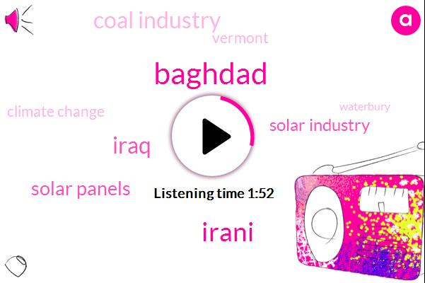 Baghdad,Irani,Iraq,Solar Panels,Solar Industry,Coal Industry,Vermont,Climate Change,Waterbury,Mcmahon,PBS,William Wrangham,Tesla,Five Years