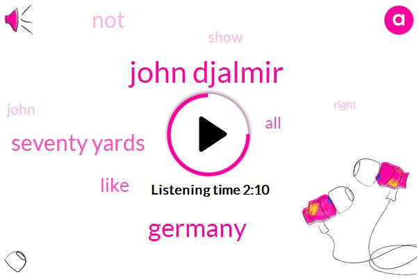 John Djalmir,Germany,Seventy Yards