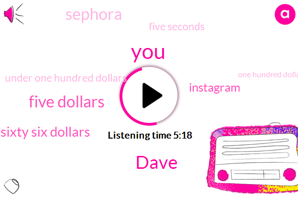 Dave,Five Dollars,One Hundred Sixty Six Dollars,Instagram,Sephora,Five Seconds,Under One Hundred Dollars,One Hundred Dollars,Nick,Florida,Nigma,Five Seconds Later,Israel,Few Shakes,One Thing,Darden,DR.,Paula Goon,Vitamin C