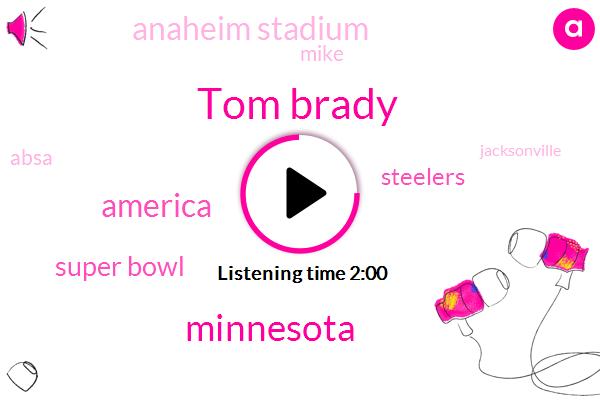 Tom Brady,Minnesota,America,Super Bowl,Steelers,Anaheim Stadium,Mike,Absa,Jacksonville,Philadelphia,Rose Bowl,Philly,One Hundred Percent