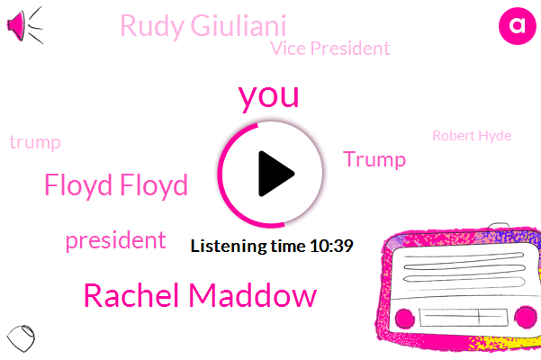 Rachel Maddow,Floyd Floyd,President Trump,Donald Trump,Rudy Giuliani,Vice President,Robert Hyde,Alinsky,Pence,Team President President,Mr Parnell,DC,Shell Company,Parnasse,Ukraine,America,Julian,Lloyd