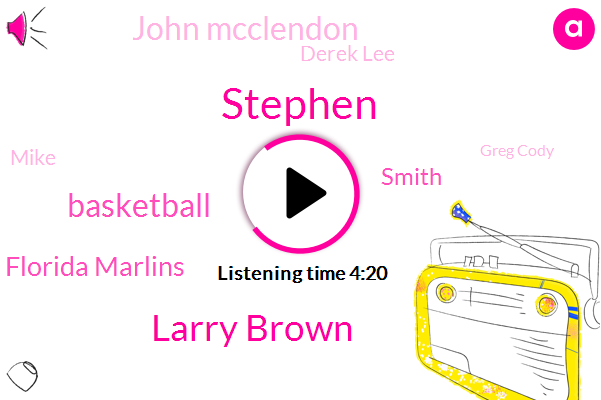 Stephen,Larry Brown,Basketball,Florida Marlins,Smith,John Mcclendon,Derek Lee,Mike,Greg Cody,Stephen A.,Dan Lebatardshow,Miami Dade College,Lebron,Brian,Espn,Clinton,John Chainey,Clarence,Ninety Five Percent