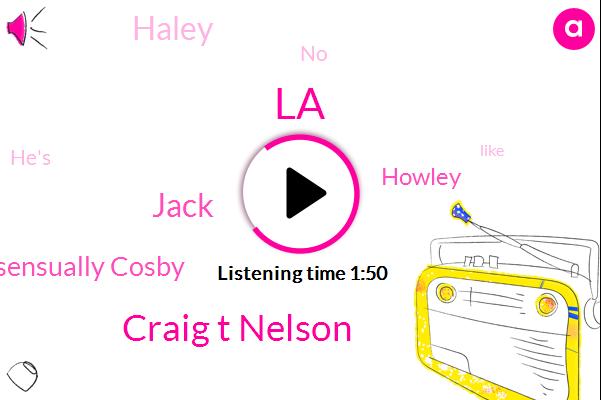LA,Craig T Nelson,Jack,Consensually Cosby,Howley,Haley