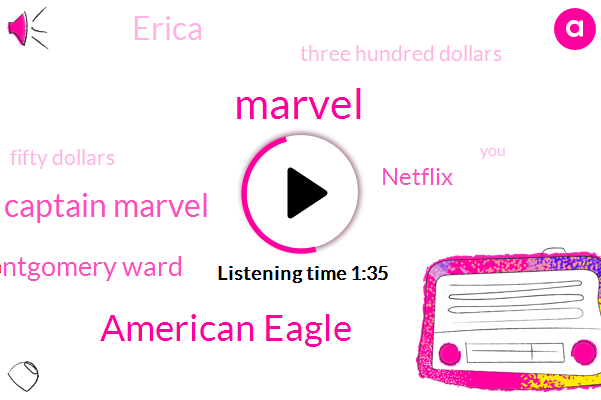 American Eagle,Marvel,Captain Marvel,Montgomery Ward,Netflix,Erica,Three Hundred Dollars,Fifty Dollars