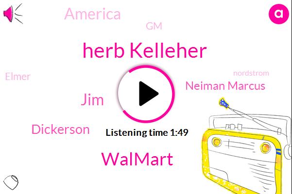 Herb Kelleher,Walmart,JIM,Dickerson,Neiman Marcus,America,GM,Elmer,Nordstrom