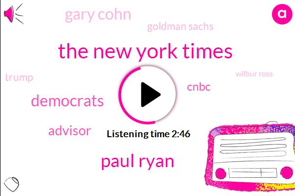 The New York Times,Paul Ryan,Democrats,Advisor,Cnbc,Gary Cohn,Goldman Sachs,Donald Trump,Wilbur Ross,President Trump,Joe Kernen