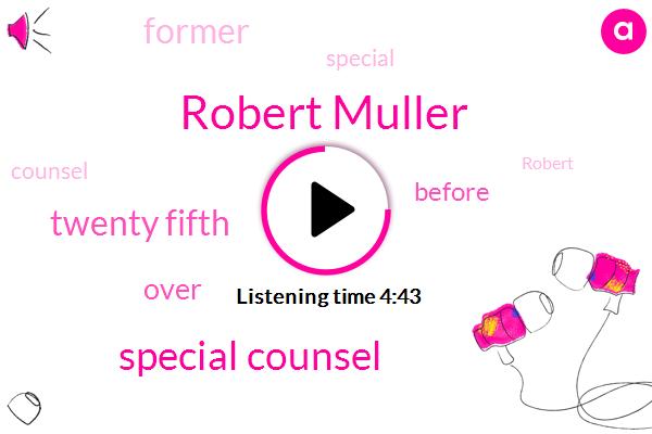 Robert Muller,Special Counsel,Twenty Fifth