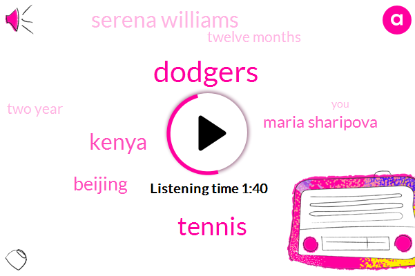 Dodgers,Tennis,Kenya,Beijing,Maria Sharipova,Serena Williams,Twelve Months,Two Year
