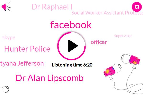 Dr Alan Lipscomb,Facebook,Hunter Police,Tatyana Jefferson,Officer,Dr Raphael I,Social Worker Assistant Professor,Skype,Supervisor,Texas,Puerto Ricans