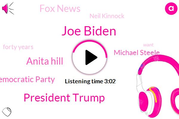 Joe Biden,President Trump,Anita Hill,Democratic Party,Michael Steele,Fox News,Neil Kinnock,Forty Years